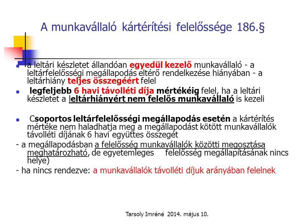 Tarsoly Imréné 2014. május 10. A munkavállaló kártérítési felelőssége 186.§ a leltári készletet állandóan egyedül kezelő munkavállaló - a leltárfelelő