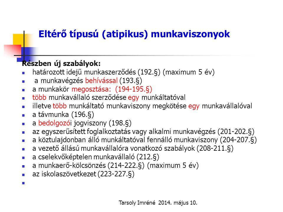 Tarsoly Imréné 2014. május 10. Eltérő típusú (atipikus) munkaviszonyok Részben új szabályok: határozott idejű munkaszerződés (192.§) (maximum 5 év) a
