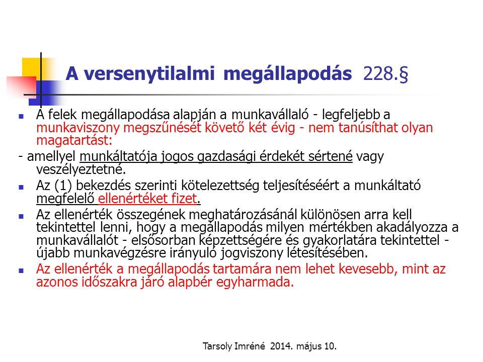 Tarsoly Imréné 2014. május 10. A versenytilalmi megállapodás 228.§ A felek megállapodása alapján a munkavállaló - legfeljebb a munkaviszony megszűnésé
