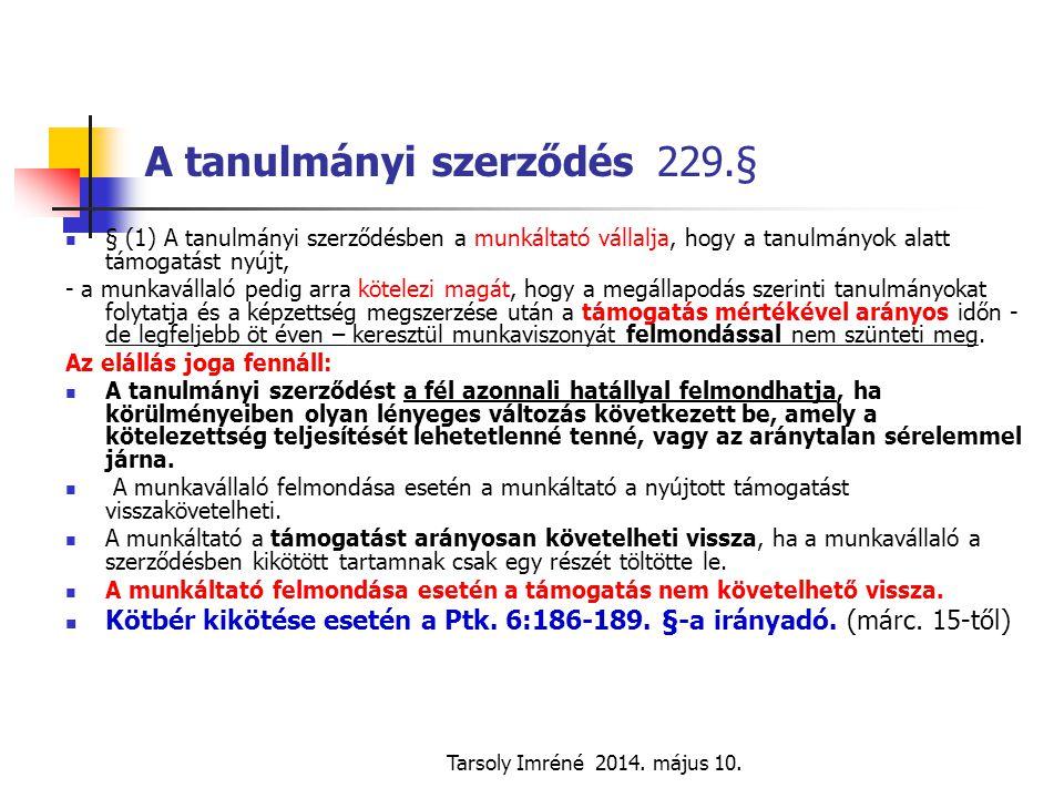 Tarsoly Imréné 2014. május 10. A tanulmányi szerződés 229.§ § (1) A tanulmányi szerződésben a munkáltató vállalja, hogy a tanulmányok alatt támogatást