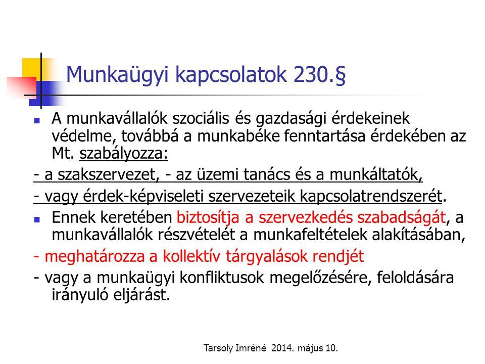 Tarsoly Imréné 2014. május 10. Munkaügyi kapcsolatok 230.§ A munkavállalók szociális és gazdasági érdekeinek védelme, továbbá a munkabéke fenntartása