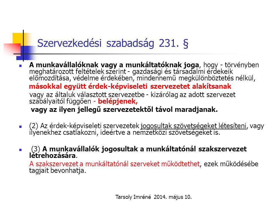 Tarsoly Imréné 2014. május 10. Szervezkedési szabadság 231. § A munkavállalóknak vagy a munkáltatóknak joga, hogy - törvényben meghatározott feltétele
