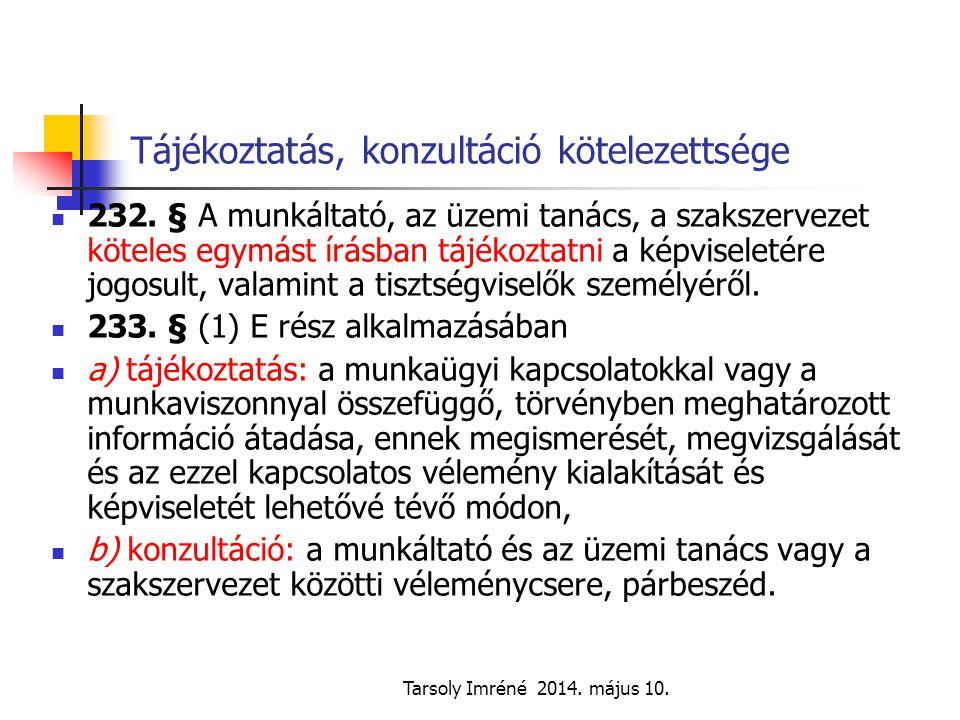 Tarsoly Imréné 2014. május 10. Tájékoztatás, konzultáció kötelezettsége 232. § A munkáltató, az üzemi tanács, a szakszervezet köteles egymást írásban