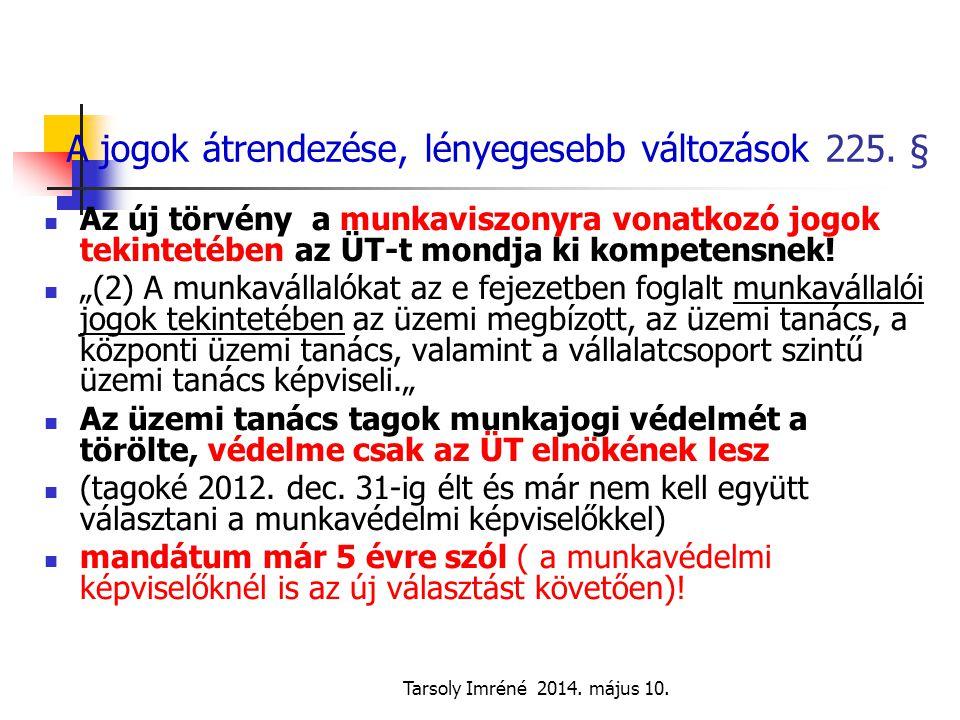 Tarsoly Imréné 2014. május 10. A jogok átrendezése, lényegesebb változások 225. § Az új törvény a munkaviszonyra vonatkozó jogok tekintetében az ÜT-t