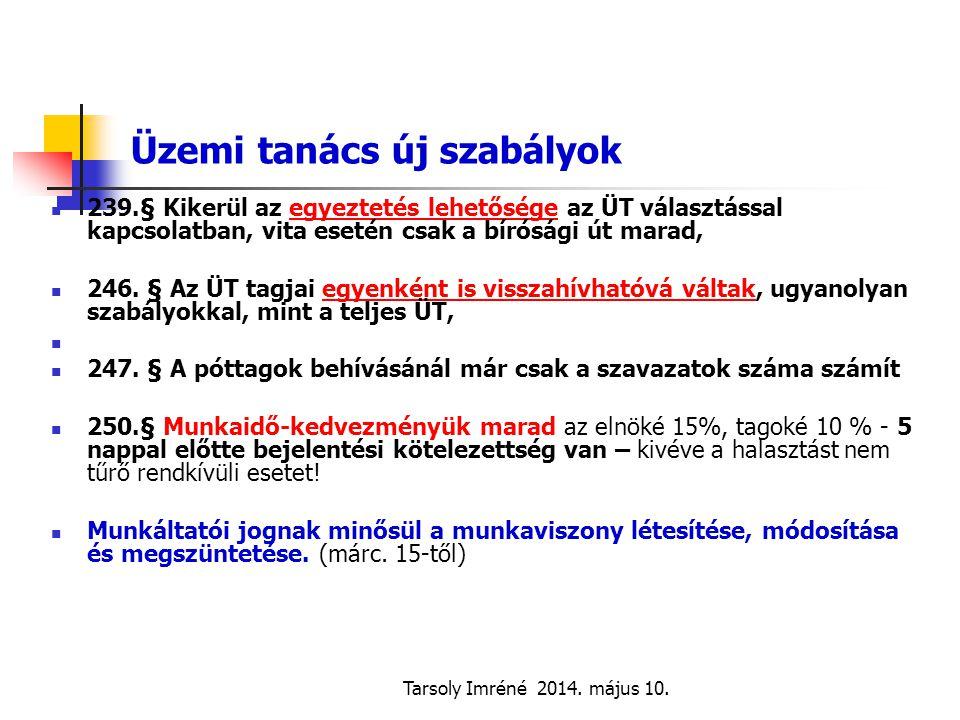 Tarsoly Imréné 2014. május 10. Üzemi tanács új szabályok 239.§ Kikerül az egyeztetés lehetősége az ÜT választással kapcsolatban, vita esetén csak a bí