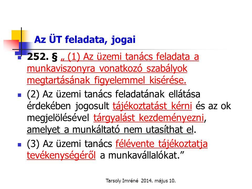 """Tarsoly Imréné 2014. május 10. Az ÜT feladata, jogai 252. § """" (1) Az üzemi tanács feladata a munkaviszonyra vonatkozó szabályok megtartásának figyelem"""