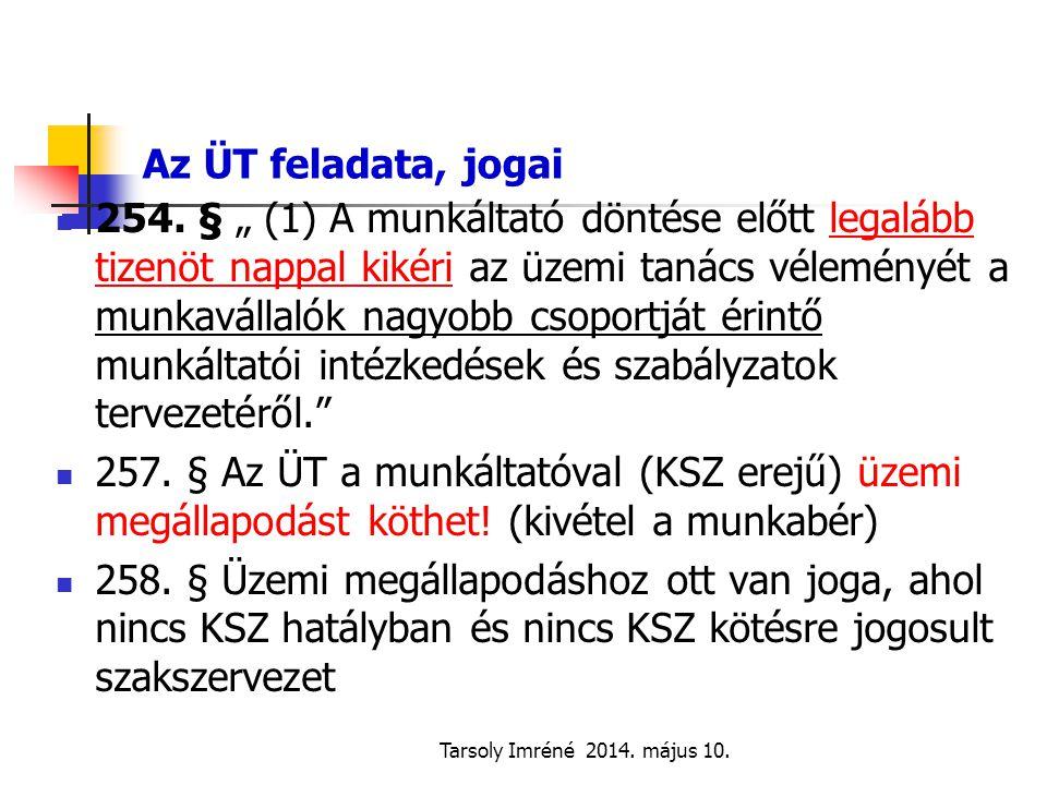 """Tarsoly Imréné 2014. május 10. Az ÜT feladata, jogai 254. § """" (1) A munkáltató döntése előtt legalább tizenöt nappal kikéri az üzemi tanács véleményét"""
