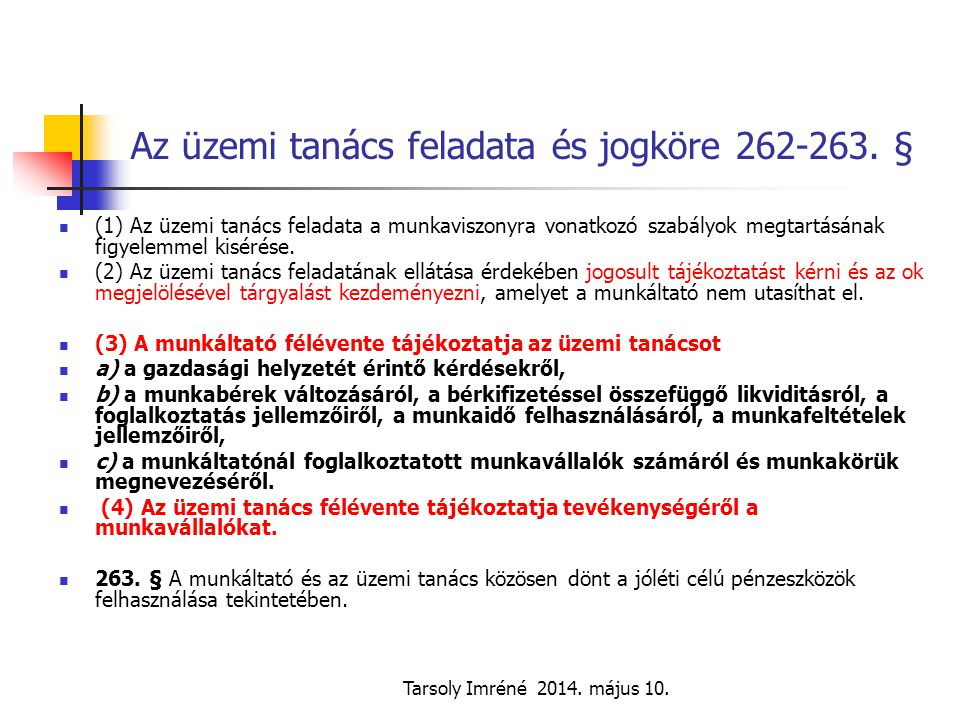 Tarsoly Imréné 2014. május 10. Az üzemi tanács feladata és jogköre 262-263. § (1) Az üzemi tanács feladata a munkaviszonyra vonatkozó szabályok megtar