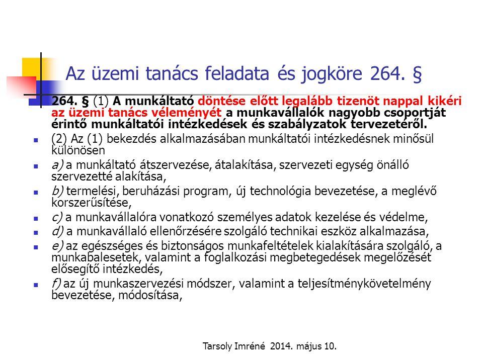 Tarsoly Imréné 2014. május 10. Az üzemi tanács feladata és jogköre 264. § 264. § (1) A munkáltató döntése előtt legalább tizenöt nappal kikéri az üzem