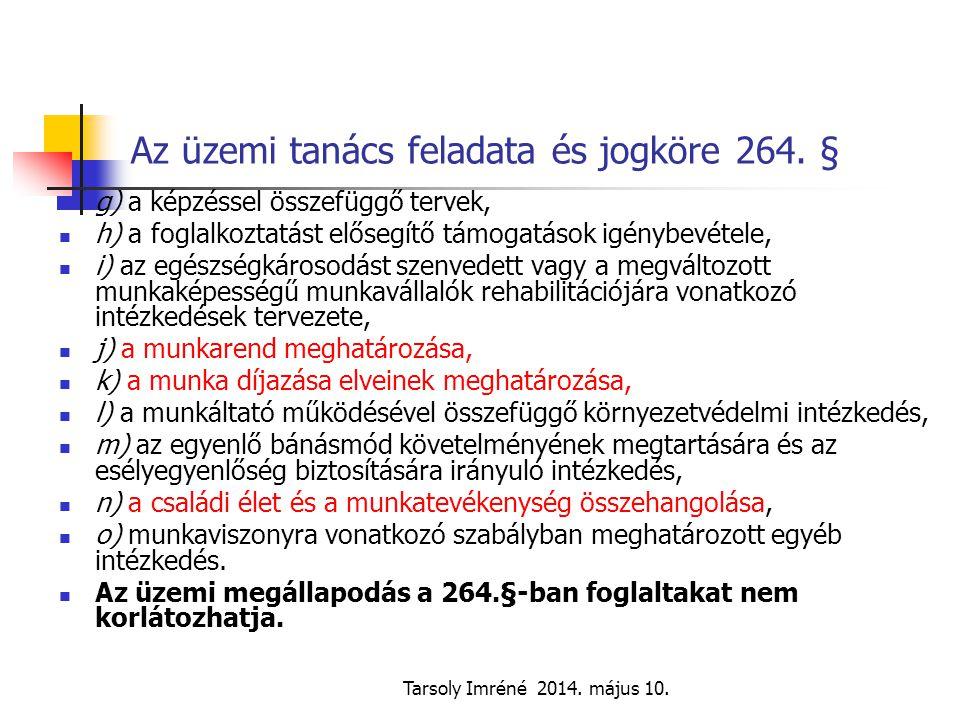 Tarsoly Imréné 2014. május 10. Az üzemi tanács feladata és jogköre 264. § g) a képzéssel összefüggő tervek, h) a foglalkoztatást elősegítő támogatások