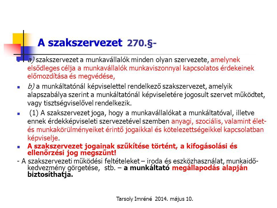 Tarsoly Imréné 2014. május 10. A szakszervezet 270.§- a) szakszervezet a munkavállalók minden olyan szervezete, amelynek elsődleges célja a munkaválla