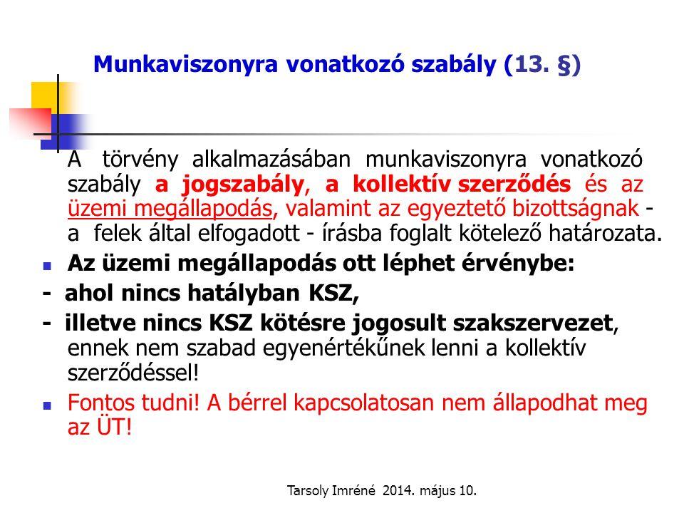 Tarsoly Imréné 2014. május 10. Munkaviszonyra vonatkozó szabály (13. §) A törvény alkalmazásában munkaviszonyra vonatkozó szabály a jogszabály, a koll