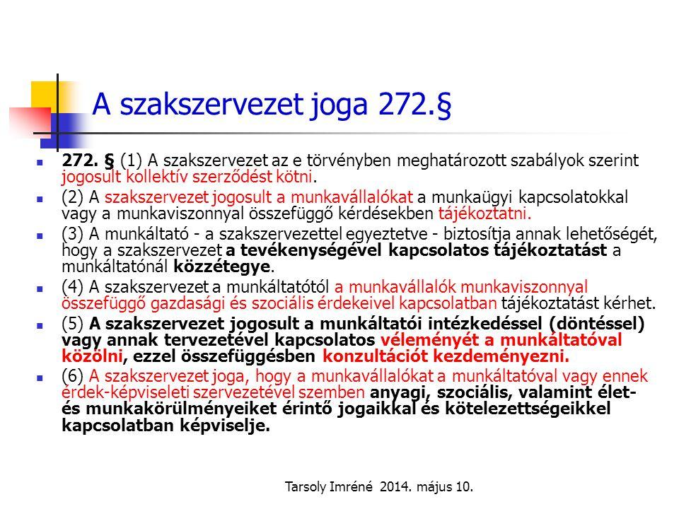 Tarsoly Imréné 2014. május 10. A szakszervezet joga 272.§ 272. § (1) A szakszervezet az e törvényben meghatározott szabályok szerint jogosult kollektí