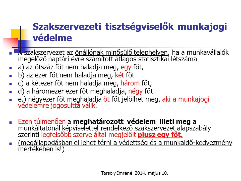 Tarsoly Imréné 2014. május 10. Szakszervezeti tisztségviselők munkajogi védelme A szakszervezet az önállónak minősülő telephelyen, ha a munkavállalók