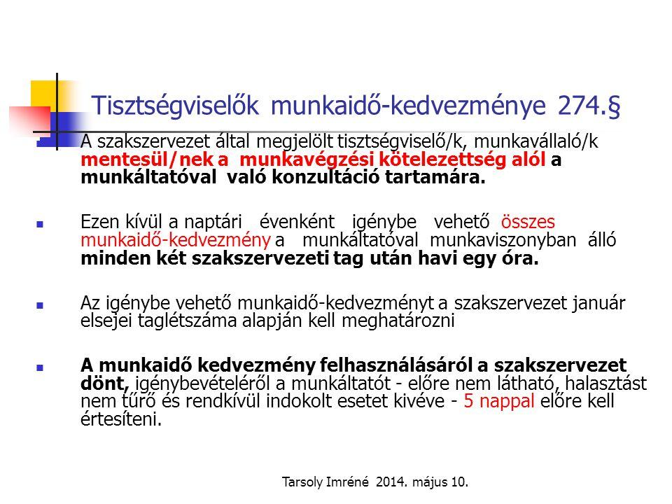 Tarsoly Imréné 2014. május 10. Tisztségviselők munkaidő-kedvezménye 274.§ A szakszervezet által megjelölt tisztségviselő/k, munkavállaló/k mentesül/ne