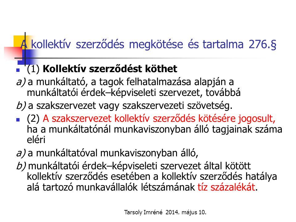 Tarsoly Imréné 2014. május 10. A kollektív szerződés megkötése és tartalma 276.§ (1) Kollektív szerződést köthet a) a munkáltató, a tagok felhatalmazá