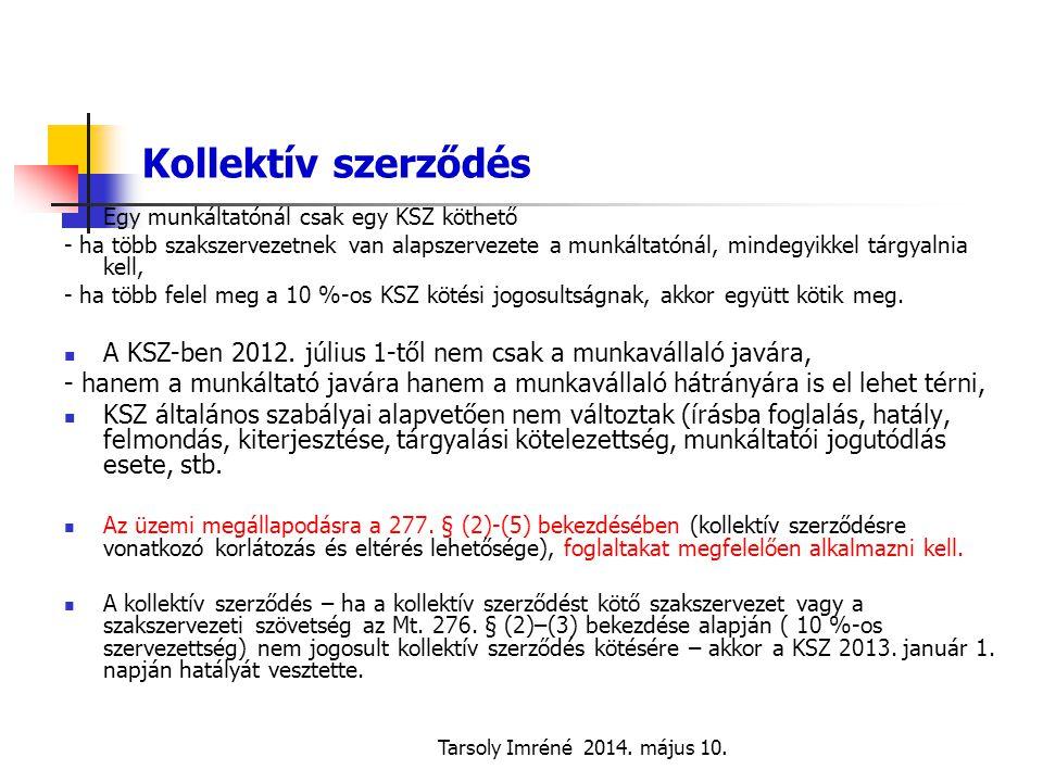 Tarsoly Imréné 2014. május 10. Kollektív szerződés Egy munkáltatónál csak egy KSZ köthető - ha több szakszervezetnek van alapszervezete a munkáltatóná