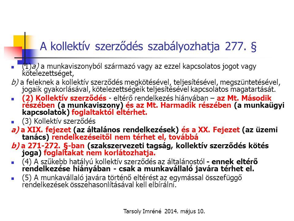 Tarsoly Imréné 2014. május 10. A kollektív szerződés szabályozhatja 277. § (1)a) a munkaviszonyból származó vagy az ezzel kapcsolatos jogot vagy kötel