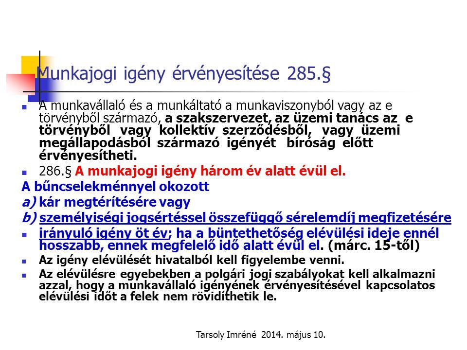Tarsoly Imréné 2014. május 10. Munkajogi igény érvényesítése 285.§ A munkavállaló és a munkáltató a munkaviszonyból vagy az e törvényből származó, a s