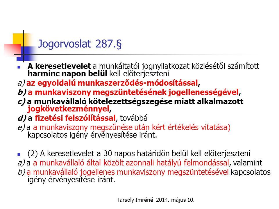 Tarsoly Imréné 2014. május 10. Jogorvoslat 287.§ A keresetlevelet a munkáltatói jognyilatkozat közlésétől számított harminc napon belül kell előterjes