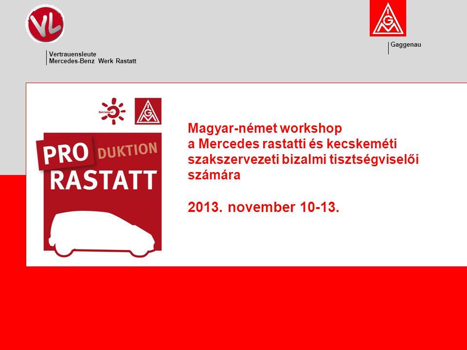 Gaggenau Vertrauensleute Mercedes-Benz Werk Rastatt Gaggenau Vertrauensleute Mercedes-Benz Werk Rastatt Agenda Magyar-német workshop a Mercedes rastatti és kecskeméti szakszervezeti bizalmi tisztségviselői számára 2013.
