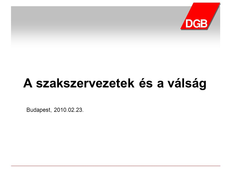 A szakszervezetek és a válság Budapest, 2010.02.23.