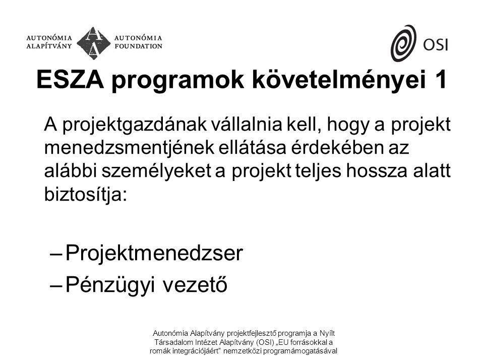 ESZA programok követelményei 2 A projektgazdának vállalnia kell, hogy a kiemelt projekt teljes időtartama alatt egy (projekt)menedzsment tapasztalatokkal is rendelkező projektmenedzsert alkalmaz munkaviszony, vagy munkavégzésre irányuló egyéb jogviszony keretében.