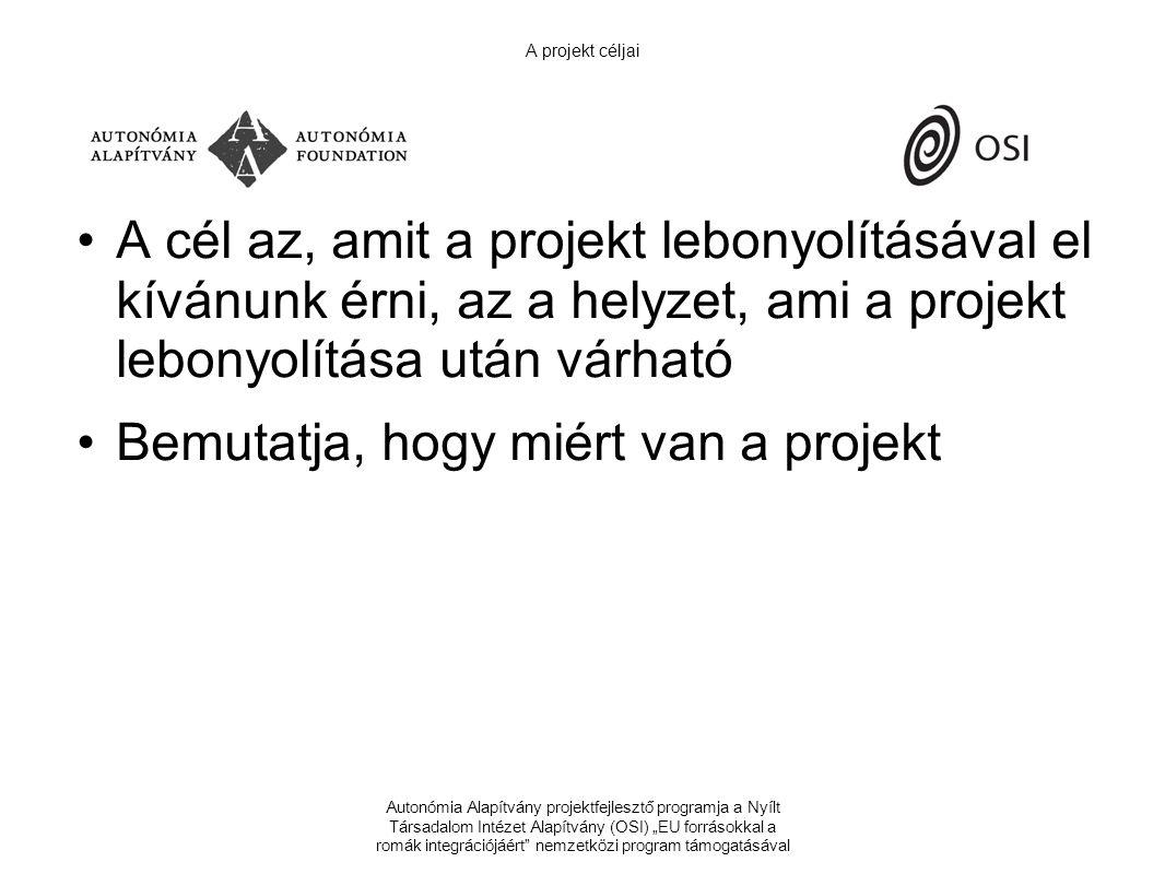 """Autonómia Alapítvány projektfejlesztő programja a Nyílt Társadalom Intézet Alapítvány (OSI) """"EU forrásokkal a romák integrációjáért nemzetközi program támogatásával A projekt céljai A cél az, amit a projekt lebonyolításával el kívánunk érni, az a helyzet, ami a projekt lebonyolítása után várható Bemutatja, hogy miért van a projekt"""