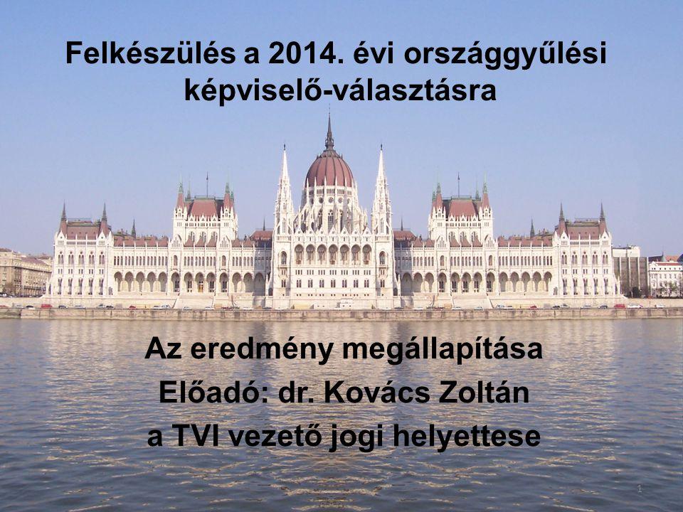 Felkészülés a 2014. évi országgyűlési képviselő-választásra Az eredmény megállapítása Előadó: dr.