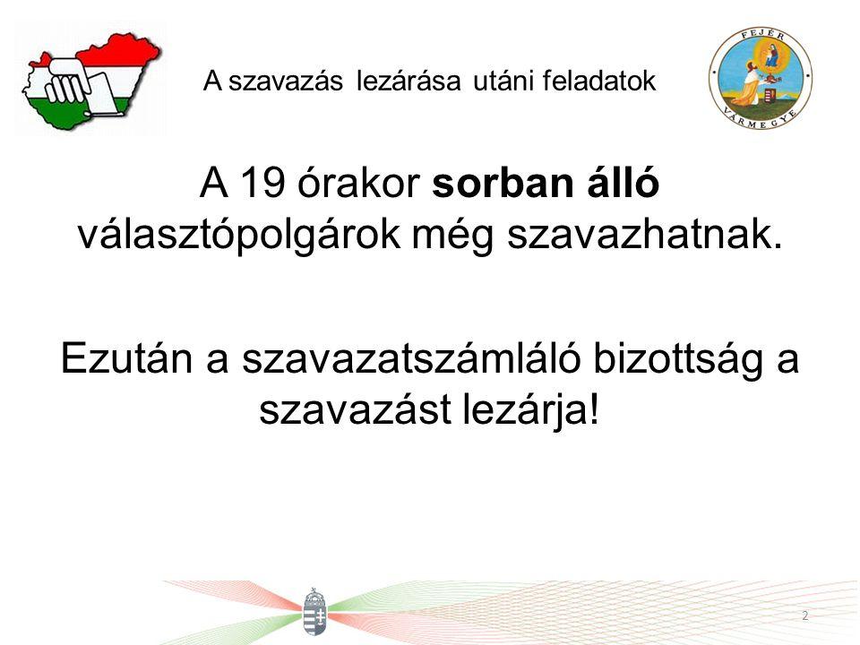 A szavazás lezárása utáni feladatok A 19 órakor sorban álló választópolgárok még szavazhatnak.
