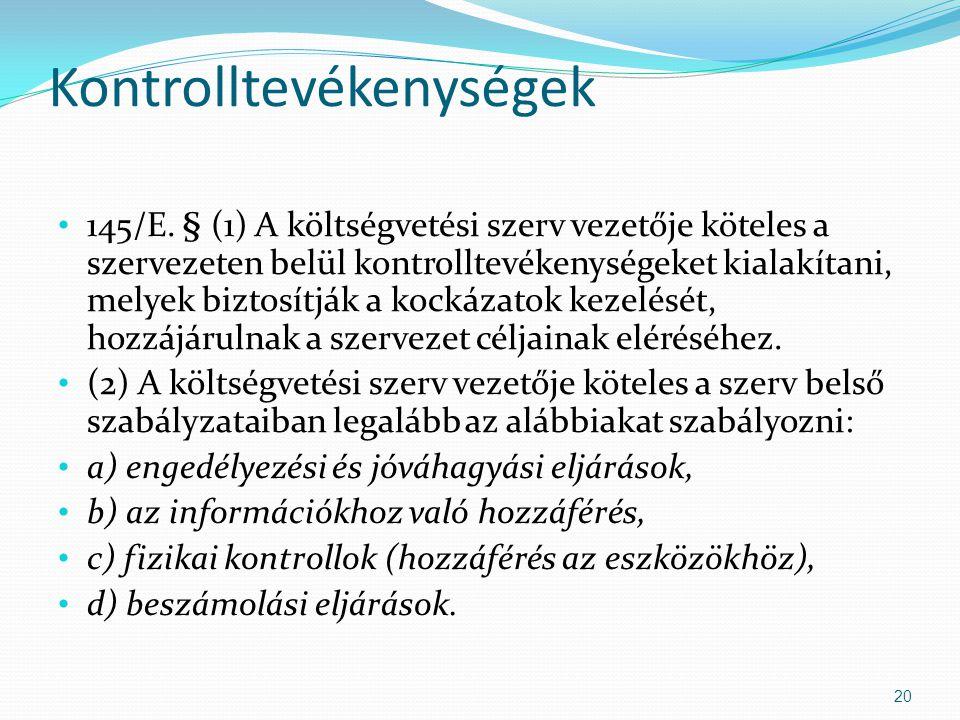 Kontrolltevékenységek 145/E. § (1) A költségvetési szerv vezetője köteles a szervezeten belül kontrolltevékenységeket kialakítani, melyek biztosítják