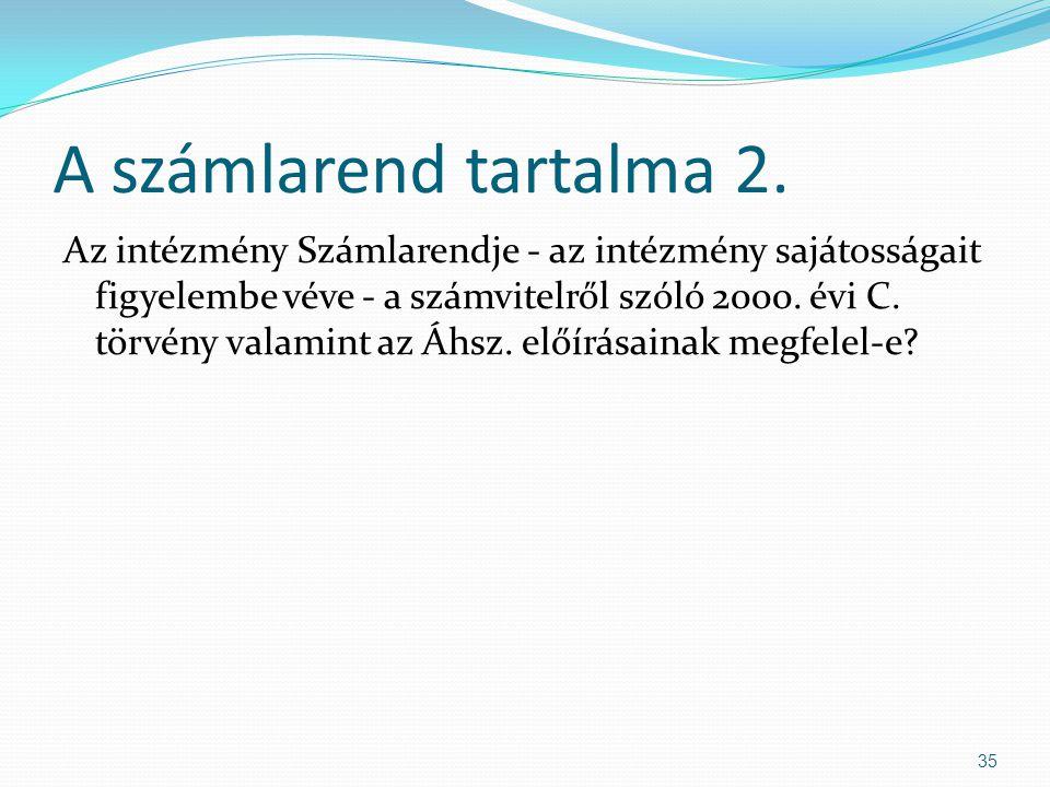 A számlarend tartalma 2. Az intézmény Számlarendje - az intézmény sajátosságait figyelembe véve - a számvitelről szóló 2000. évi C. törvény valamint a