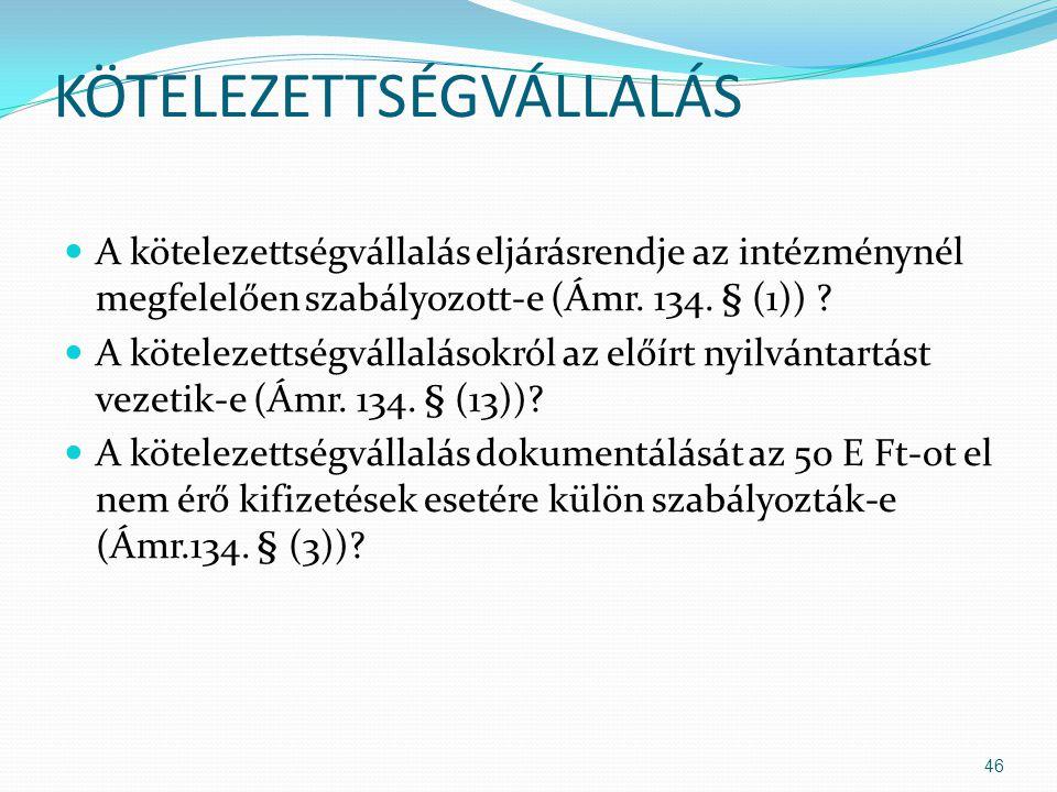 KÖTELEZETTSÉGVÁLLALÁS A kötelezettségvállalás eljárásrendje az intézménynél megfelelően szabályozott-e (Ámr. 134. § (1)) ? A kötelezettségvállalásokró