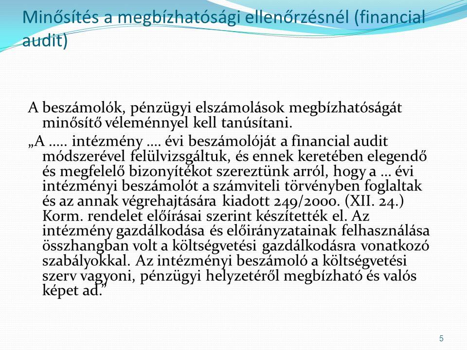 """Minősítés a megbízhatósági ellenőrzésnél (financial audit) A beszámolók, pénzügyi elszámolások megbízhatóságát minősítő véleménnyel kell tanúsítani. """""""