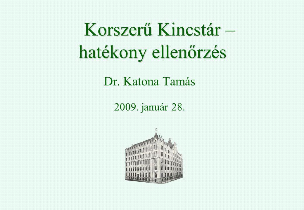 Korszerű Kincstár – hatékony ellenőrzés Korszerű Kincstár – hatékony ellenőrzés Dr. Katona Tamás 2009. január 28.