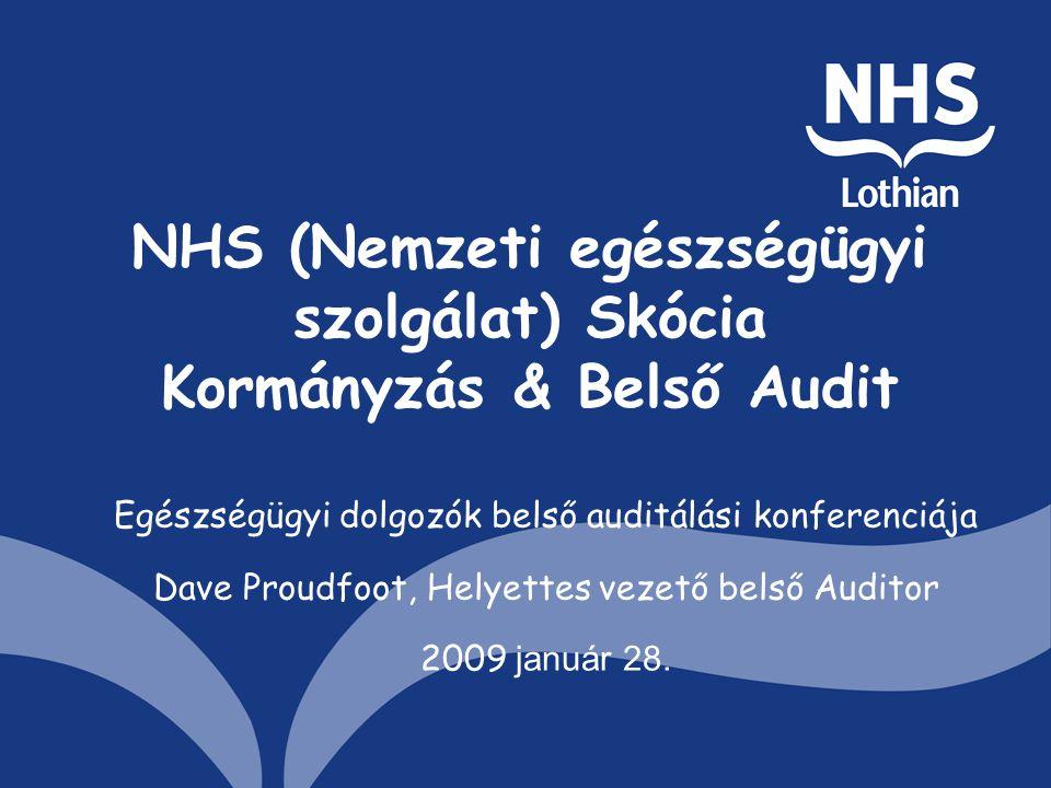 NHS (Nemzeti egészségügyi szolgálat) Skócia Kormányzás & Belső Audit Egészségügyi dolgozók belső auditálási konferenciája Dave Proudfoot, Helyettes vezető belső Auditor 2009 január 28.