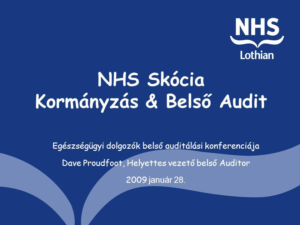 NHS Skócia Kormányzás & Belső Audit Egészségügyi dolgozók belső auditálási konferenciája Dave Proudfoot, Helyettes vezető belső Auditor 2009 január 28.