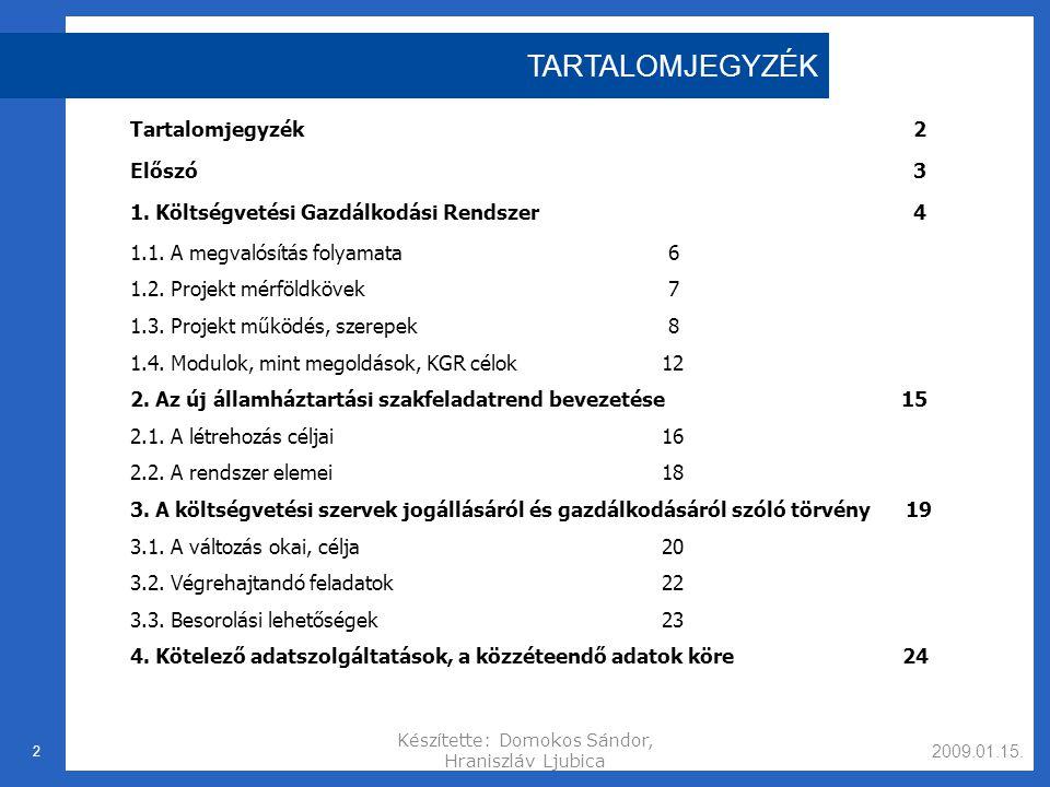 2009.01.15.Készítette: Domokos Sándor, Hraniszláv Ljubica 2 Tartalomjegyzék 2 Előszó 3 1.
