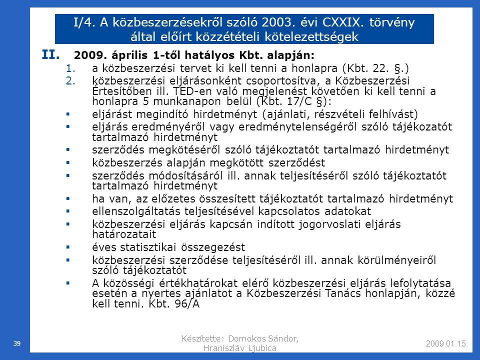 2009.01.15.Készítette: Domokos Sándor, Hraniszláv Ljubica 39 I/4.