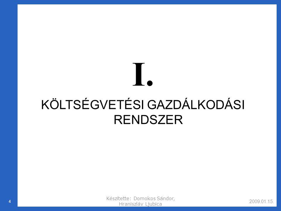 2009.01.15. Készítette: Domokos Sándor, Hraniszláv Ljubica 4 I. KÖLTSÉGVETÉSI GAZDÁLKODÁSI RENDSZER