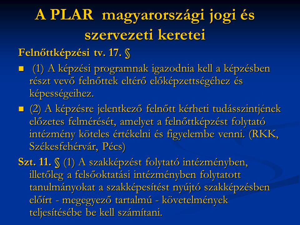 A PLAR magyarországi jogi és szervezeti keretei Felnőttképzési tv. 17. § (1) A képzési programnak igazodnia kell a képzésben részt vevő felnőttek elté