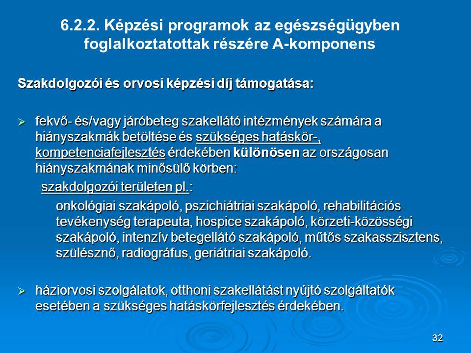 32 6.2.2. Képzési programok az egészségügyben foglalkoztatottak részére A-komponens Szakdolgozói és orvosi képzési díj támogatása:  fekvő- és/vagy já