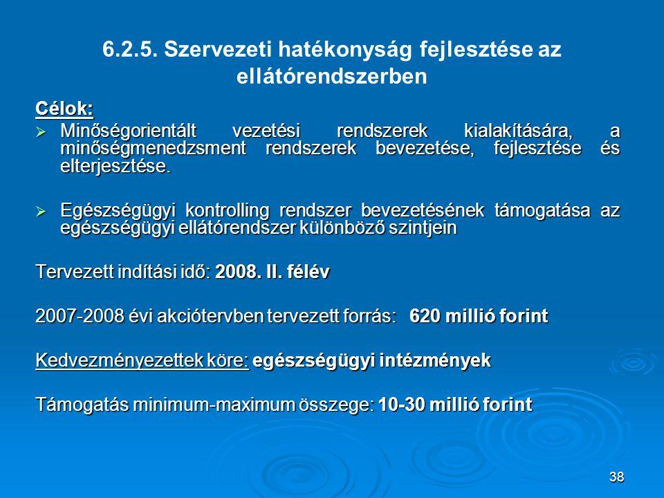 38 6.2.5. Szervezeti hatékonyság fejlesztése az ellátórendszerben Célok:  Minőségorientált vezetési rendszerek kialakítására, a minőségmenedzsment re