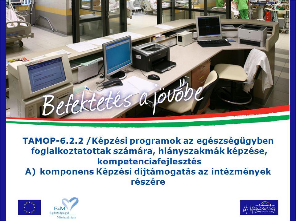 TAMOP-6.2.2 /Képzési programok az egészségügyben foglalkoztatottak számára, hiányszakmák képzése, kompetenciafejlesztés A)komponens Képzési díjtámogat