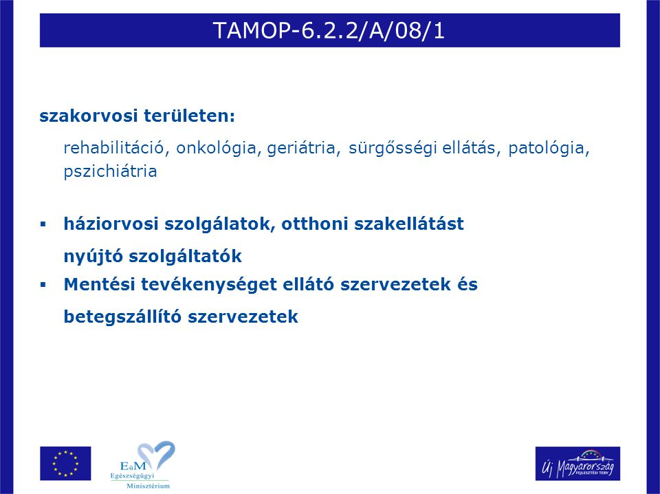 TAMOP-6.2.2/A/08/1 szakorvosi területen: rehabilitáció, onkológia, geriátria, sürgősségi ellátás, patológia, pszichiátria  háziorvosi szolgálatok, ot