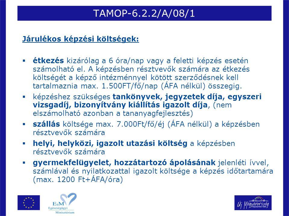 TAMOP-6.2.2/A/08/1 Járulékos képzési költségek:  étkezés kizárólag a 6 óra/nap vagy a feletti képzés esetén számolható el. A képzésben résztvevők szá