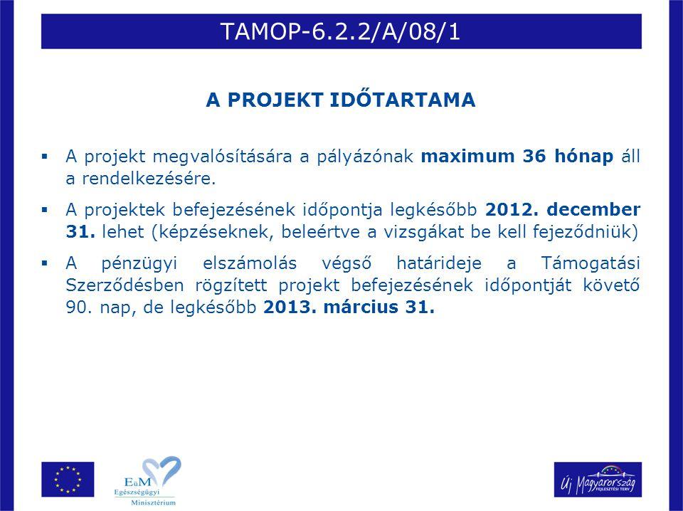 TAMOP-6.2.2/A/08/1 A PROJEKT IDŐTARTAMA  A projekt megvalósítására a pályázónak maximum 36 hónap áll a rendelkezésére.  A projektek befejezésének id