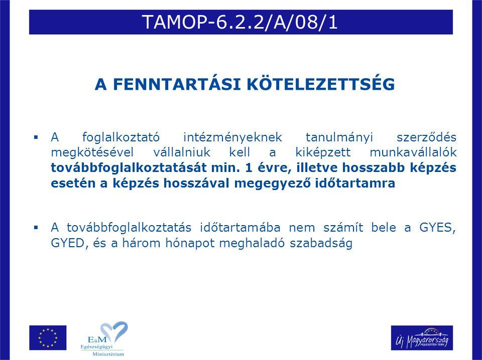 TAMOP-6.2.2/A/08/1 A FENNTARTÁSI KÖTELEZETTSÉG  A foglalkoztató intézményeknek tanulmányi szerződés megkötésével vállalniuk kell a kiképzett munkavál