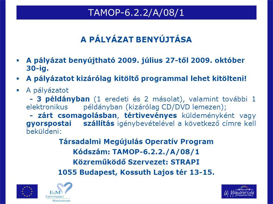 TAMOP-6.2.2/A/08/1 A PÁLYÁZAT BENYÚJTÁSA  A pályázat benyújtható 2009. július 27-től 2009. október 30-ig.  A pályázatot kizárólag kitöltő programmal