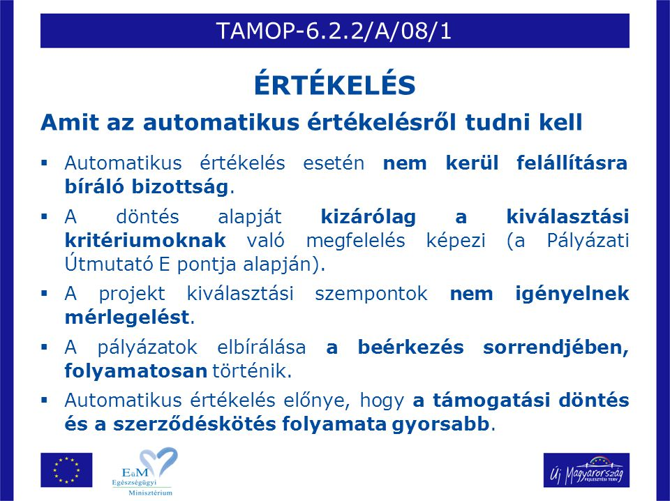 TAMOP-6.2.2/A/08/1 ÉRTÉKELÉS Amit az automatikus értékelésről tudni kell  Automatikus értékelés esetén nem kerül felállításra bíráló bizottság.  A d